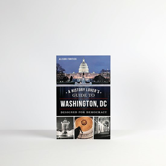 A History Lover's Guide to Washington D.C.